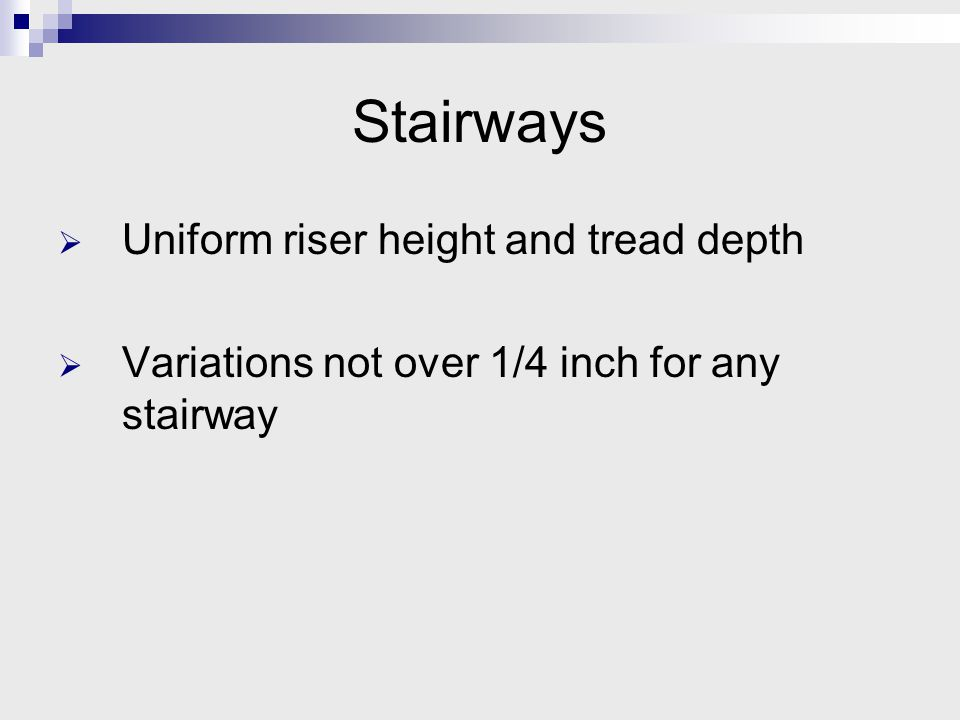 Stairways  Uniform riser height and tread depth  Variations not over 1/4 inch for any stairway