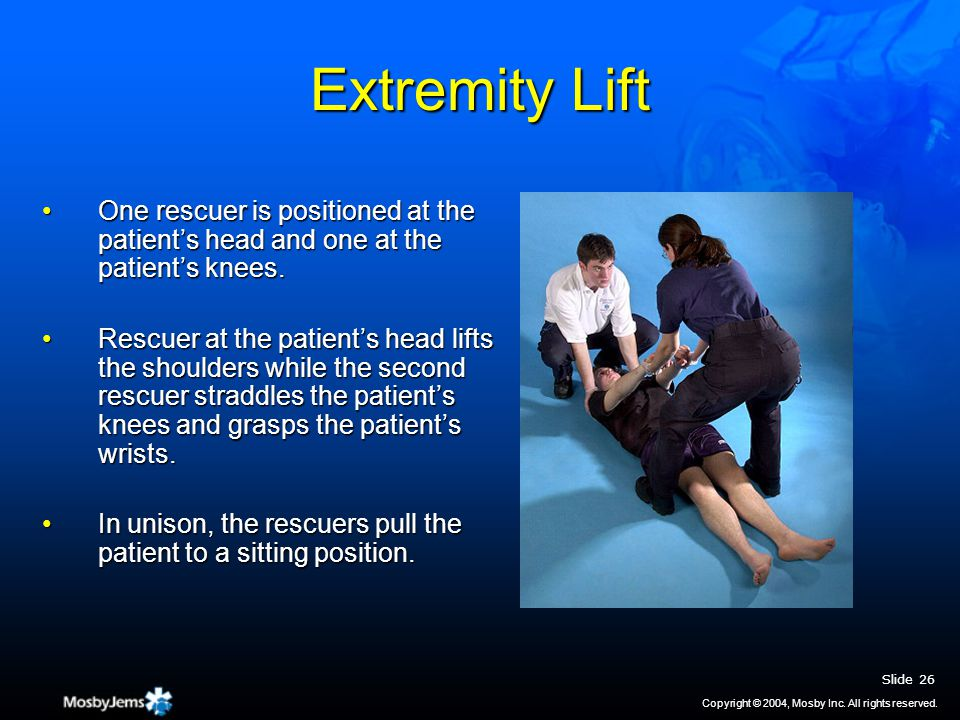 Extremity Lift One rescuer is positioned at the patient's head and one at the patient's knees.One rescuer is positioned at the patient's head and one at the patient's knees.