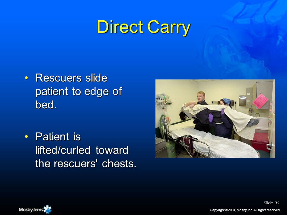 Direct Carry Rescuers slide patient to edge of bed.Rescuers slide patient to edge of bed.