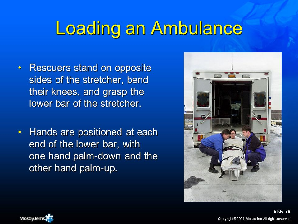 Loading an Ambulance Rescuers stand on opposite sides of the stretcher, bend their knees, and grasp the lower bar of the stretcher.Rescuers stand on opposite sides of the stretcher, bend their knees, and grasp the lower bar of the stretcher.