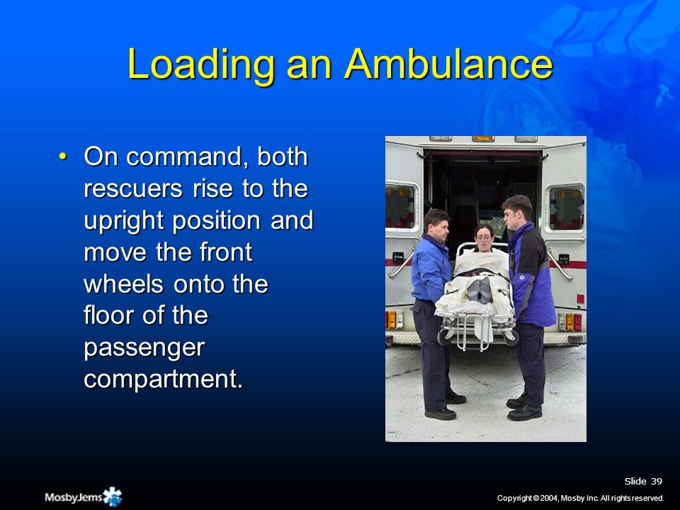 Loading an Ambulance On command, both rescuers rise to the upright position and move the front wheels onto the floor of the passenger compartment.On command, both rescuers rise to the upright position and move the front wheels onto the floor of the passenger compartment.