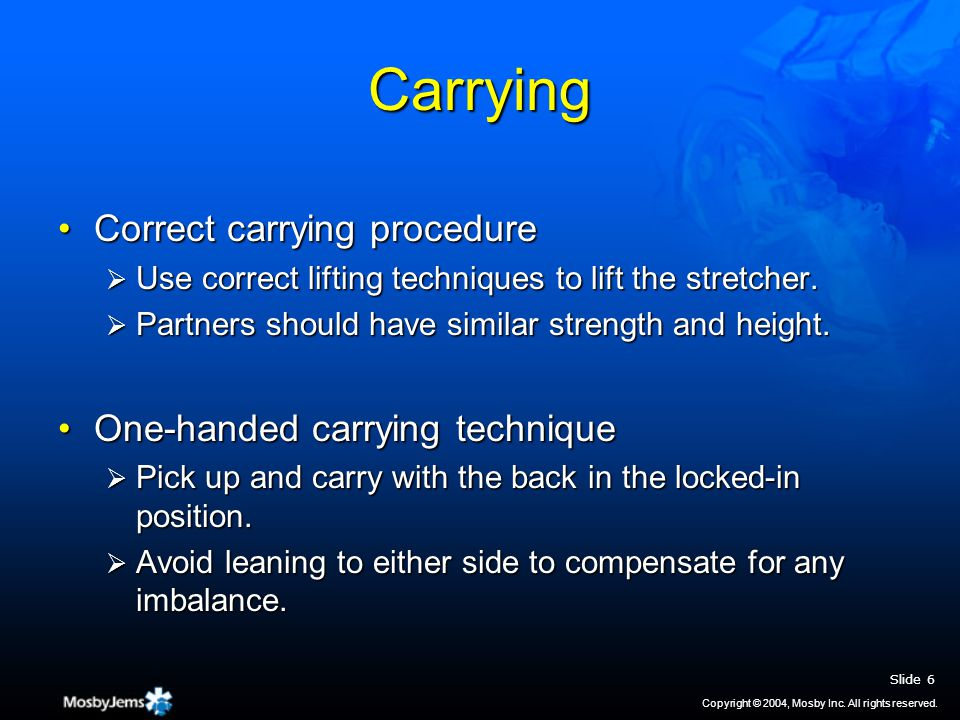 Carrying Correct carrying procedureCorrect carrying procedure  Use correct lifting techniques to lift the stretcher.