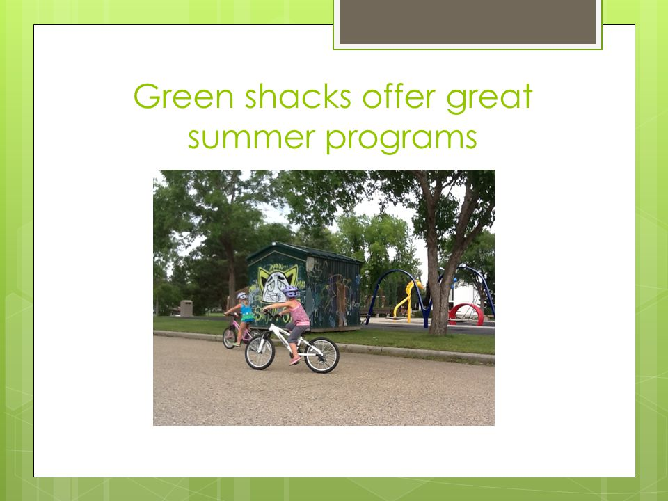 Green shacks offer great summer programs