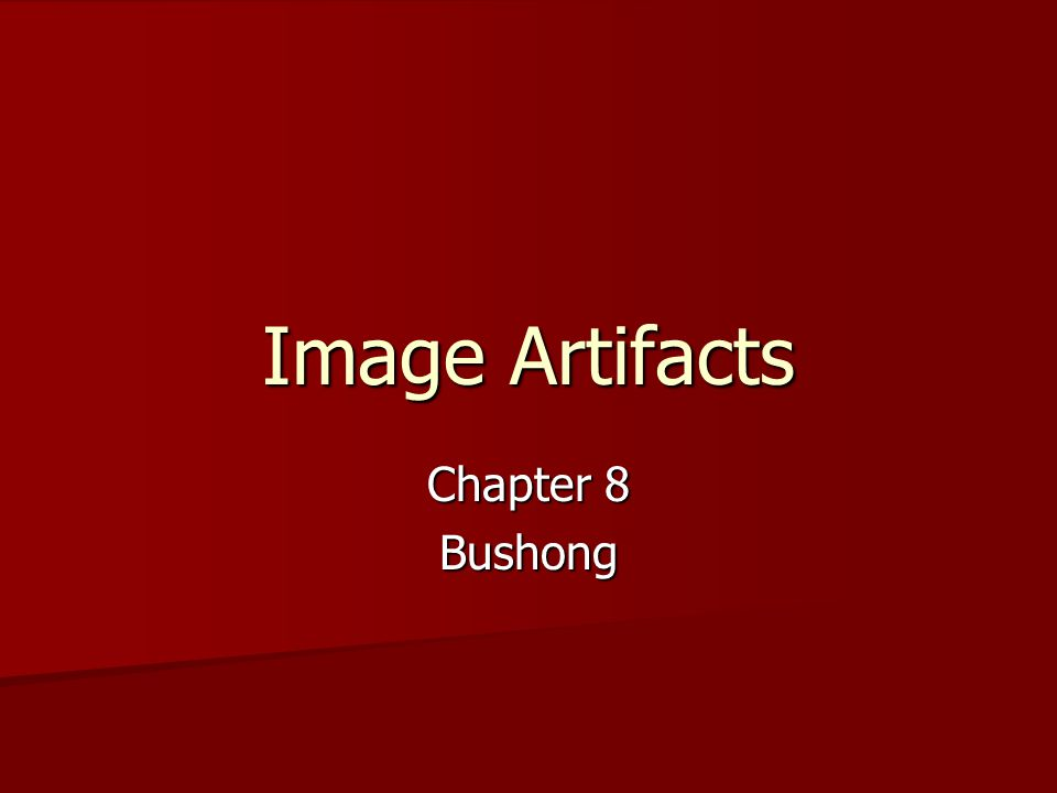 Image Artifacts Chapter 8 Bushong