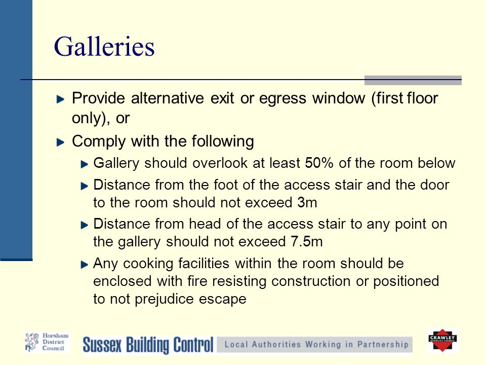 Galleries Provide alternative exit or egress window (first floor only), or Comply with the following Gallery should overlook at least 50% of the room