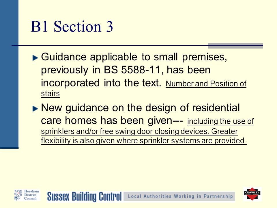 B1 Section 3 Guidance applicable to small premises, previously in BS 5588-11, has been incorporated into the text. Number and Position of stairs New g