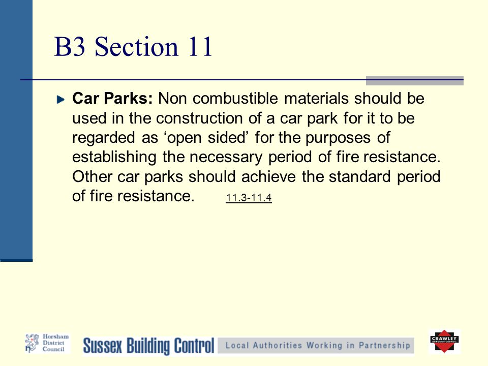 B3 Section 11 Car Parks: Non combustible materials should be used in the construction of a car park for it to be regarded as 'open sided' for the purposes of establishing the necessary period of fire resistance.