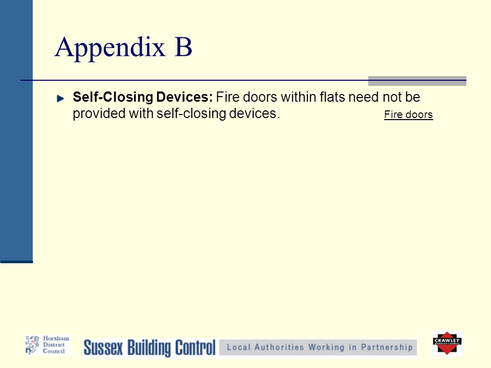 Appendix B Self-Closing Devices: Fire doors within flats need not be provided with self-closing devices.