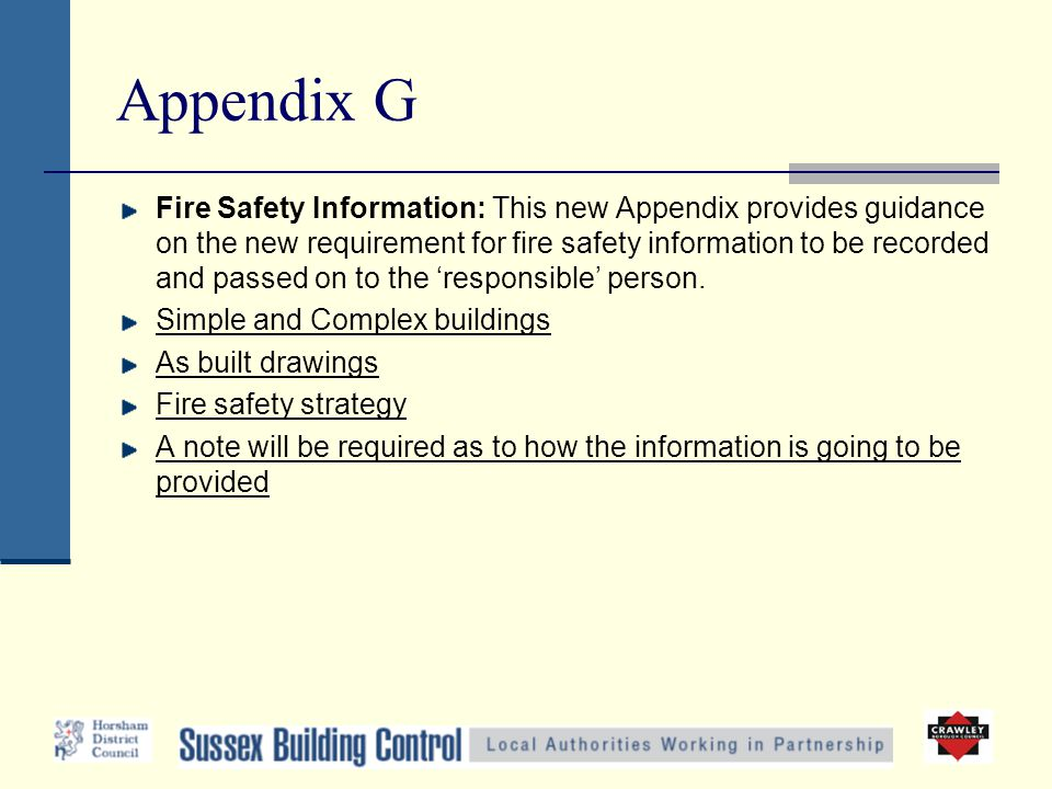Appendix G Fire Safety Information: This new Appendix provides guidance on the new requirement for fire safety information to be recorded and passed o