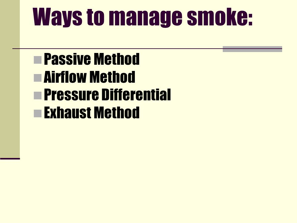Ways to manage smoke: Passive Method Airflow Method Pressure Differential Exhaust Method