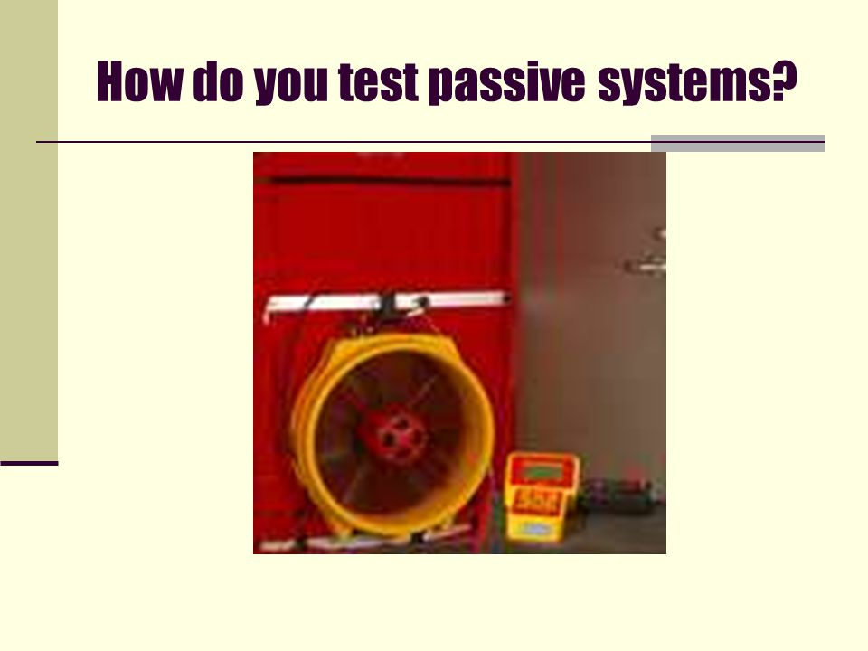How do you test passive systems?