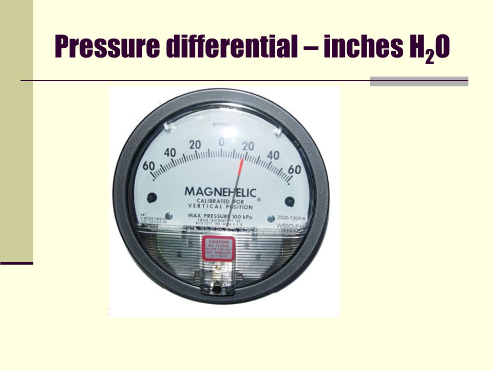 Pressure differential – inches H 2 O