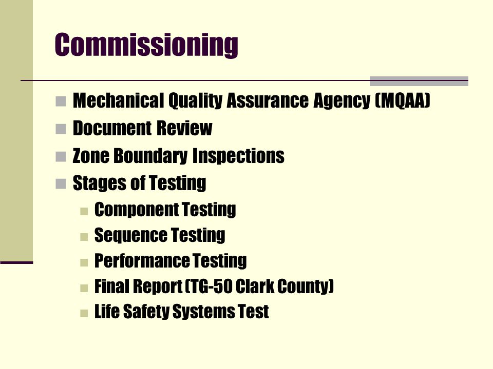 Commissioning Mechanical Quality Assurance Agency (MQAA) Document Review Zone Boundary Inspections Stages of Testing Component Testing Sequence Testing Performance Testing Final Report (TG-50 Clark County) Life Safety Systems Test