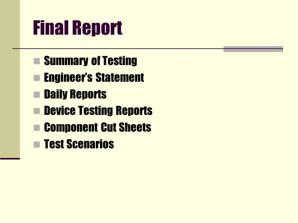 Final Report Summary of Testing Engineer's Statement Daily Reports Device Testing Reports Component Cut Sheets Test Scenarios