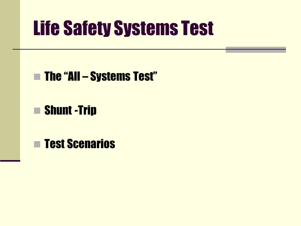 Life Safety Systems Test The All – Systems Test Shunt -Trip Test Scenarios