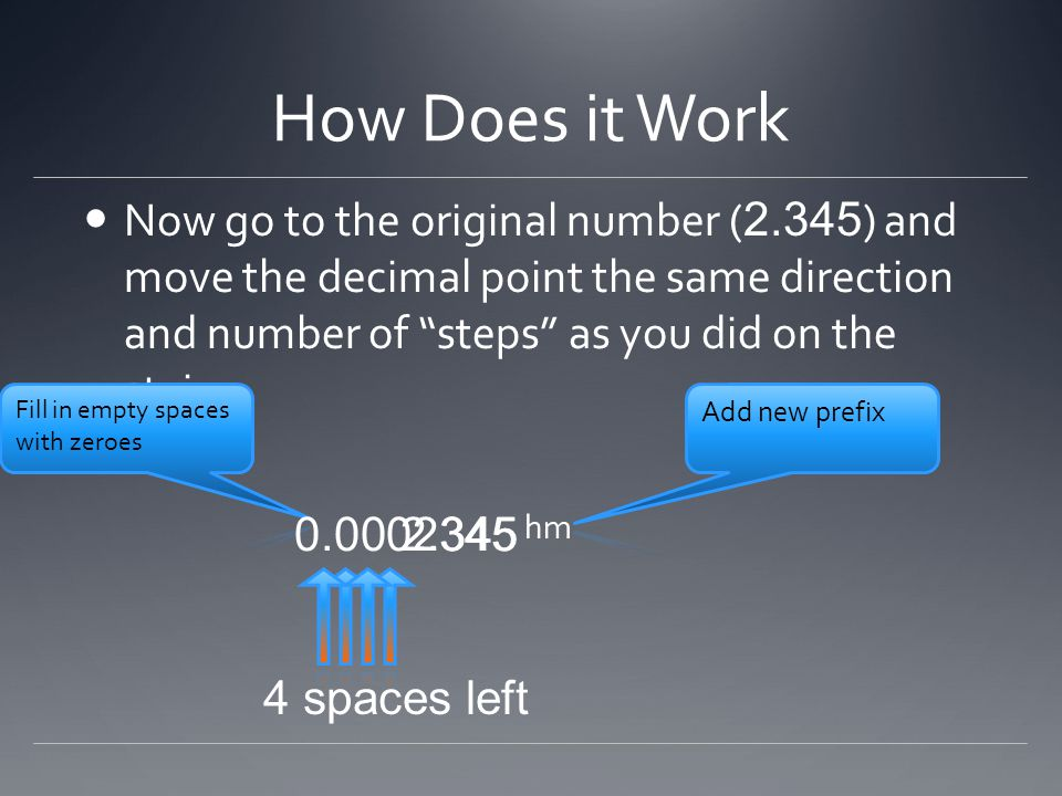 How Does it Work Now go to the original number ( 2.345 ) and move the decimal point the same direction and number of steps as you did on the stairs.