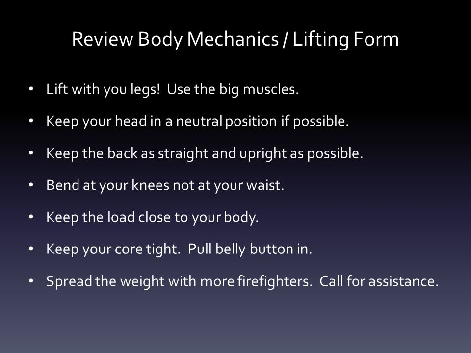 Review Body Mechanics / Lifting Form Lift with you legs.