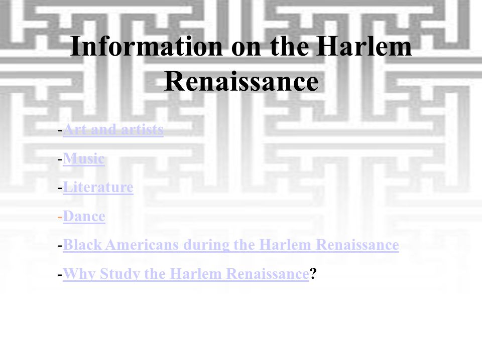 Information on the Harlem Renaissance -Art and artistsArt and artists -MusicMusic -LiteratureLiterature -DanceDance -Black Americans during the Harlem