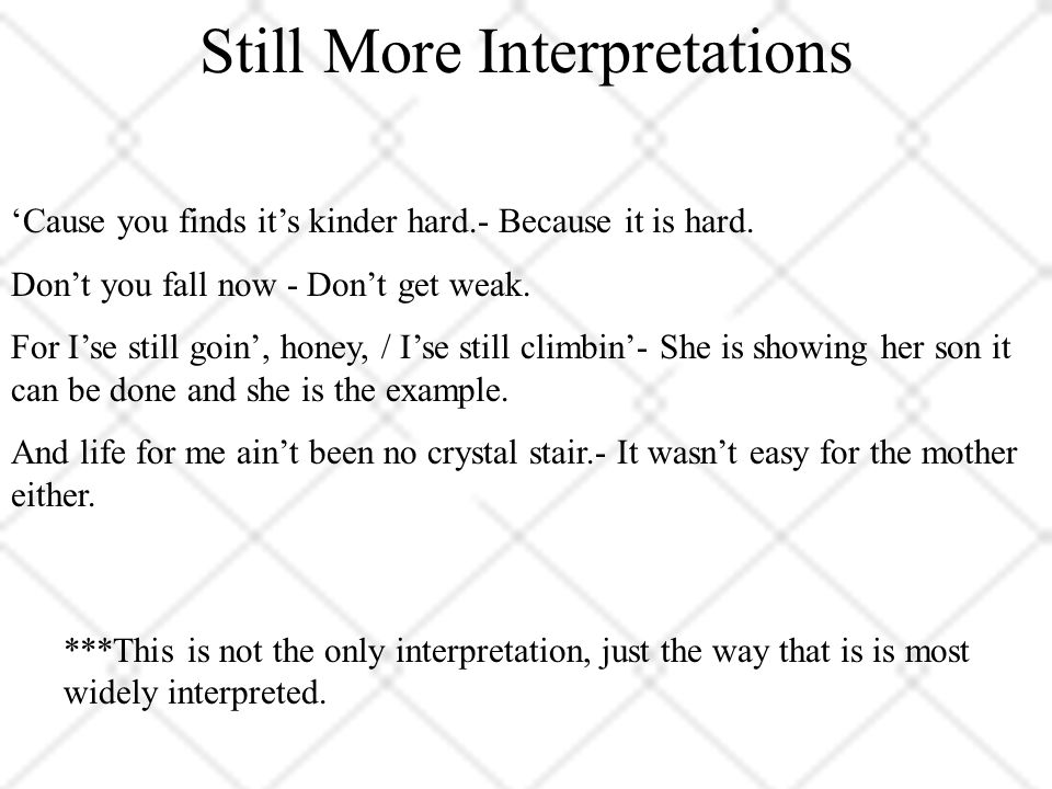Still More Interpretations 'Cause you finds it's kinder hard.- Because it is hard.