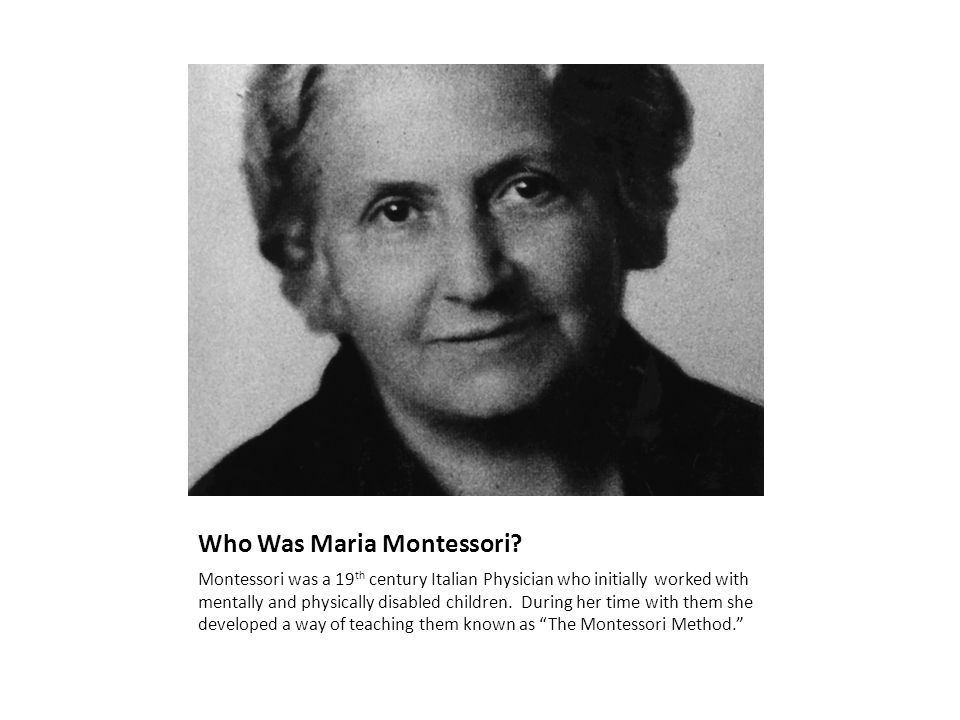Who Was Maria Montessori.