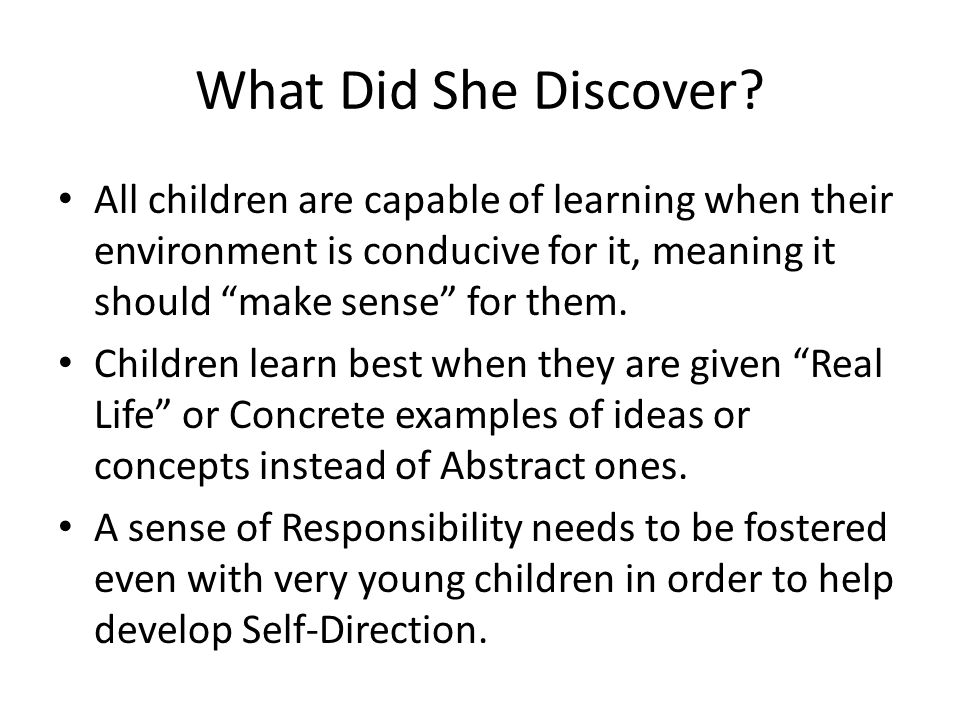 "What Did She Discover? All children are capable of learning when their environment is conducive for it, meaning it should ""make sense"" for them. Child"