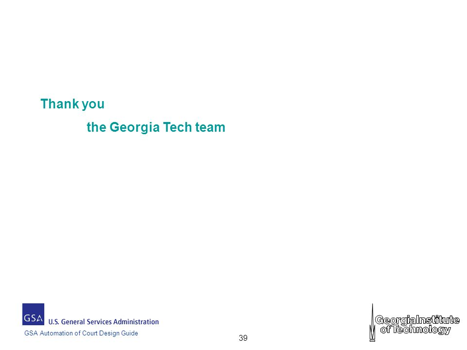 GSA Automation of Court Design Guide 39 Thank you the Georgia Tech team