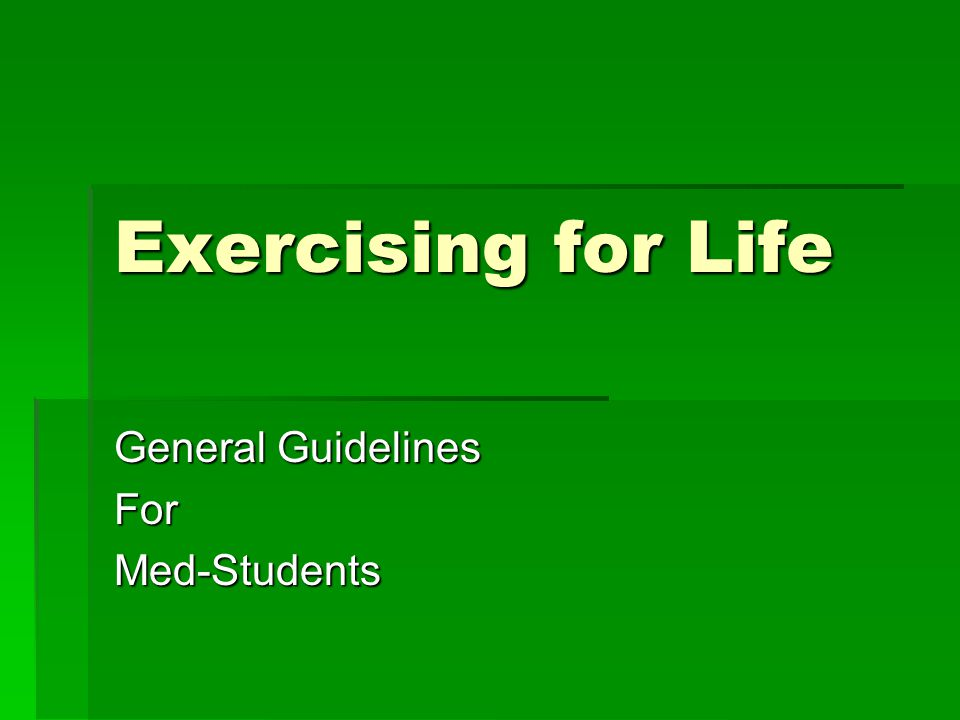 Exercising for Life General Guidelines ForMed-Students