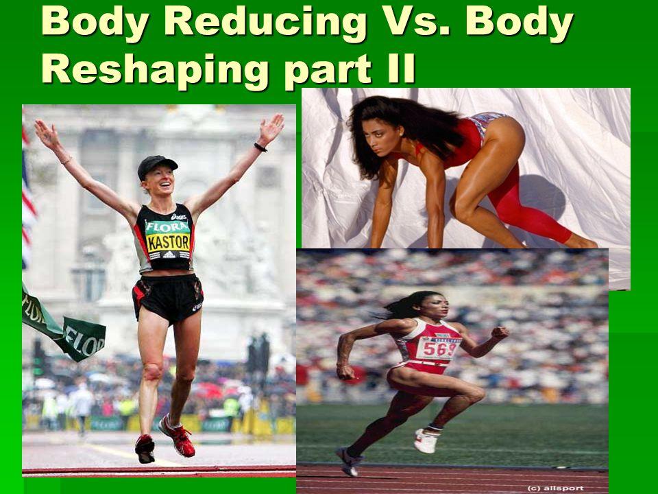 Body Reducing Vs. Body Reshaping part II