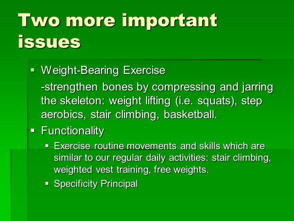 Two more important issues  Weight-Bearing Exercise -strengthen bones by compressing and jarring the skeleton: weight lifting (i.e.