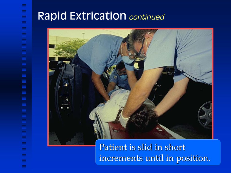 Rapid Extrication continued Patient is slid in short increments until in position.