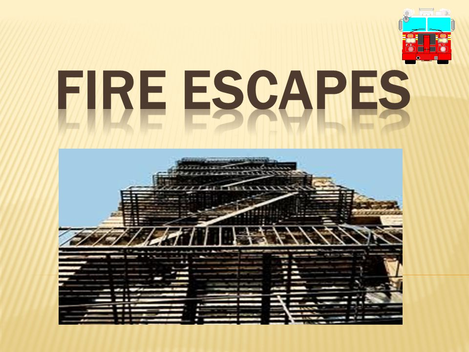FIRE ESCAPE STRUCTURAL HAZARDS  May have been present for more than 50 years,  Exposed to the elements and weakened by corrosion,  Neglect or improper maintenance making them extremely dangerous.