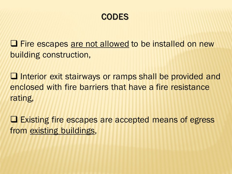  New fire escapes can be installed on existing buildings only where exterior stairs can't be utilized due to limits of lot lines, sidewalks, alleys or roads at grade level.