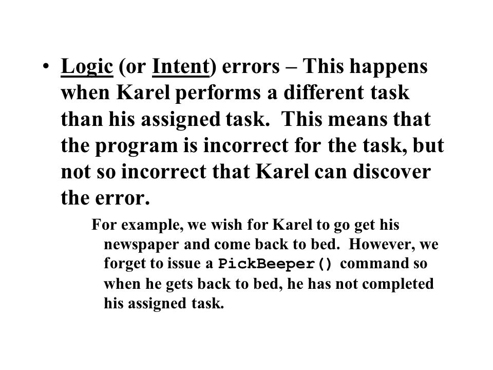 Logic (or Intent) errors – This happens when Karel performs a different task than his assigned task.