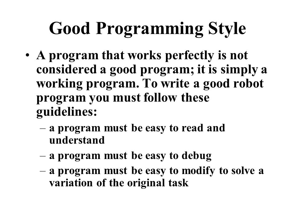 Good Programming Style A program that works perfectly is not considered a good program; it is simply a working program.