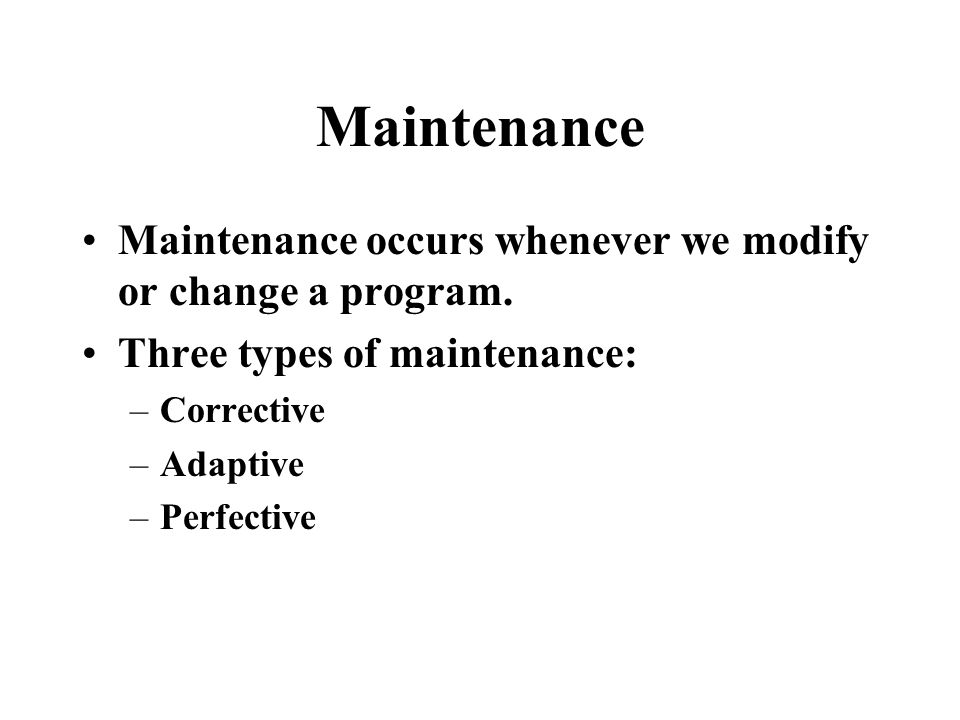 Maintenance Maintenance occurs whenever we modify or change a program.