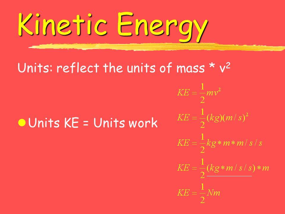 Kinetic Energy Units: reflect the units of mass * v 2 lUnits KE = Units work