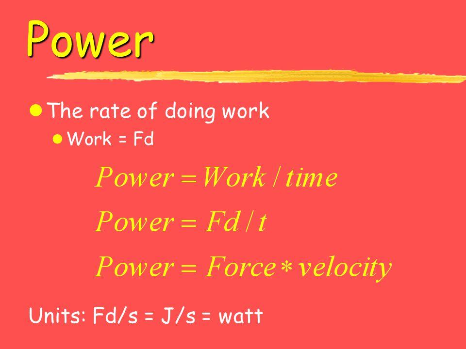 Power lThe rate of doing work l Work = Fd Units: Fd/s = J/s = watt