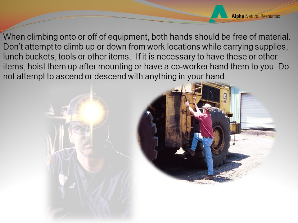 When climbing onto or off of equipment, both hands should be free of material.
