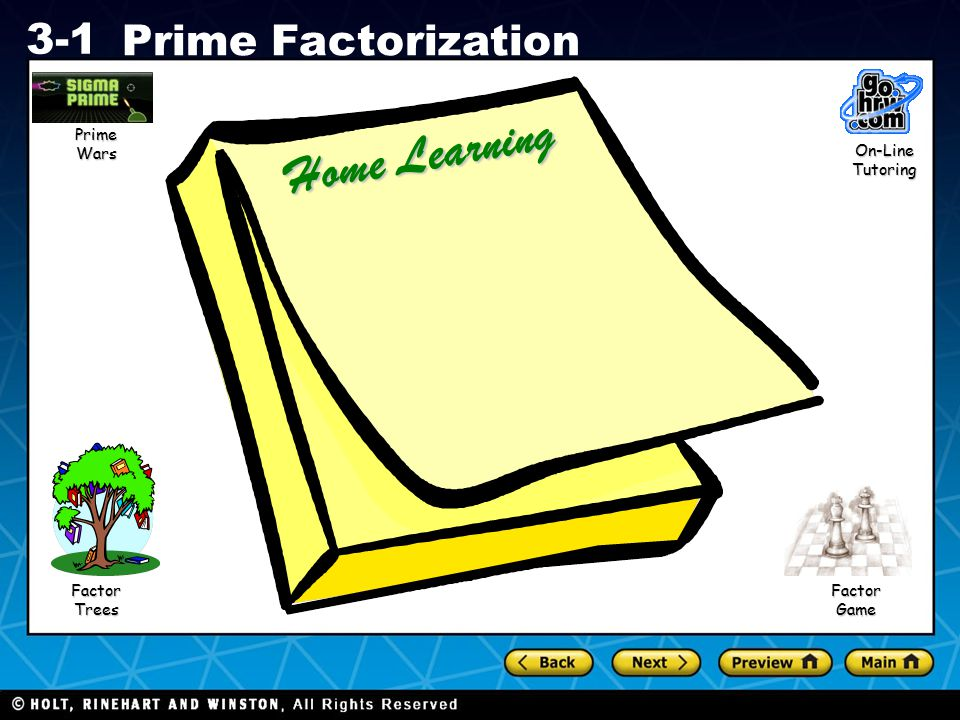 Holt CA Course 1 3-1 Prime Factorization Home Learning On-Line Tutoring Factor Trees Prime Wars Factor Game