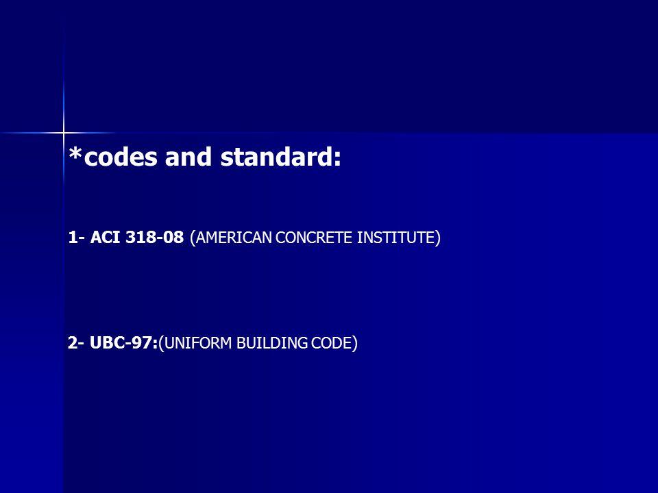 *codes and standard: 1- ACI 318-08 ( AMERICAN CONCRETE INSTITUTE ) 2- UBC-97:( UNIFORM BUILDING CODE )