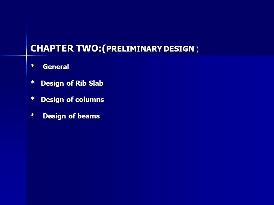 CHAPTER TWO:( PRELIMINARY DESIGN CHAPTER TWO:( PRELIMINARY DESIGN ) * General * Design of Rib Slab * Design of columns * Design of beams