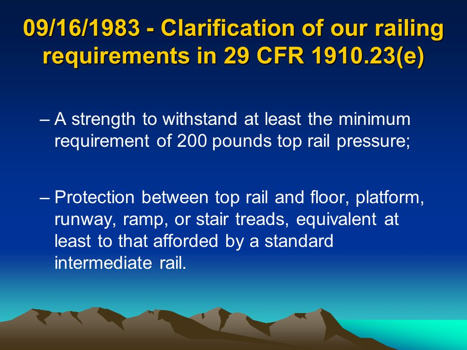 09/16/1983 - Clarification of our railing requirements in 29 CFR 1910.23(e) –A strength to withstand at least the minimum requirement of 200 pounds to