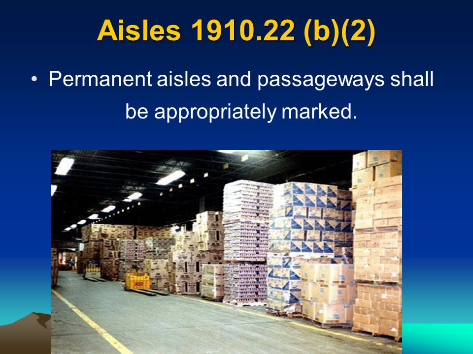 Aisles 1910.22 (b)(2) Permanent aisles and passageways shall be appropriately marked.