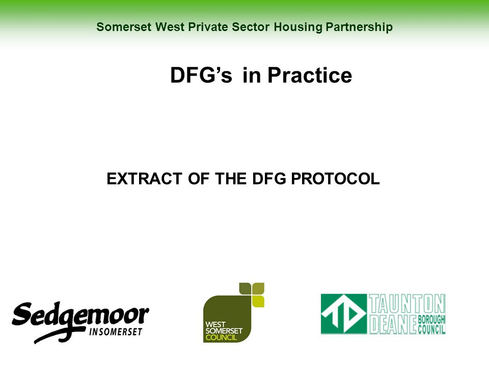 Somerset West Private Sector Housing Partnership DFG's in Practice EXTRACT OF THE DFG PROTOCOL