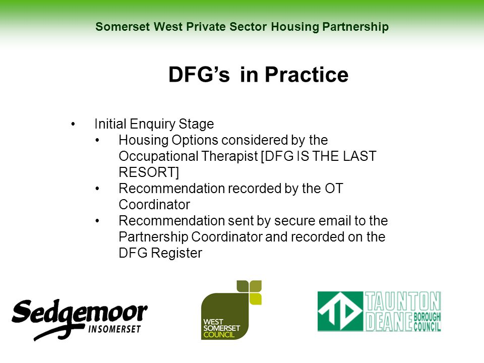 Somerset West Private Sector Housing Partnership DFG's in Practice Initial Enquiry Stage Housing Options considered by the Occupational Therapist [DFG