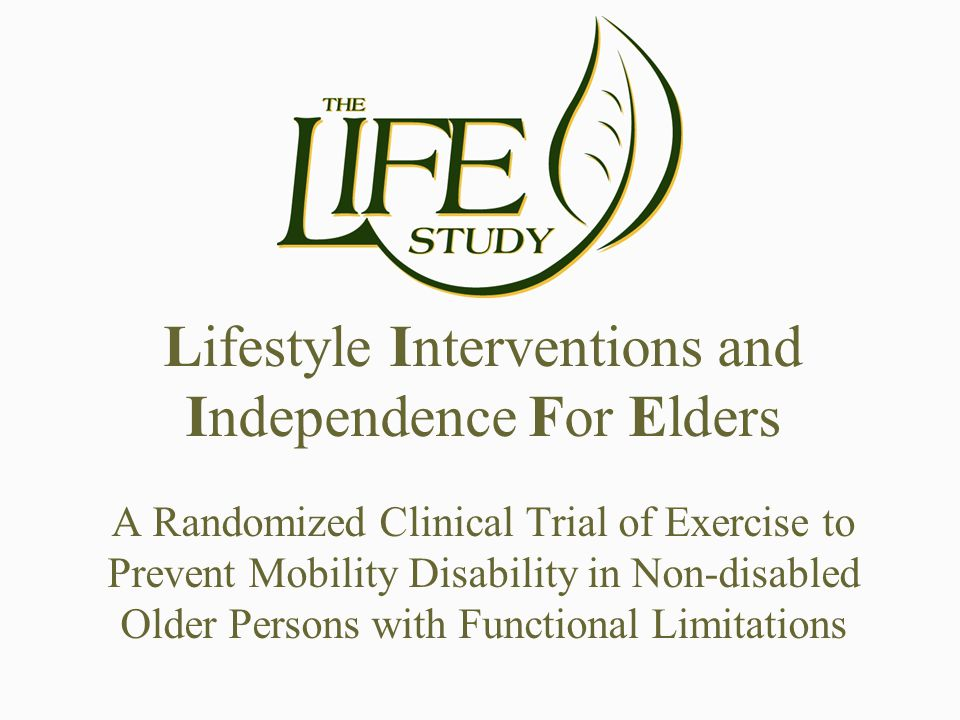 Lifestyle Interventions and Independence For Elders A Randomized Clinical Trial of Exercise to Prevent Mobility Disability in Non-disabled Older Persons with Functional Limitations