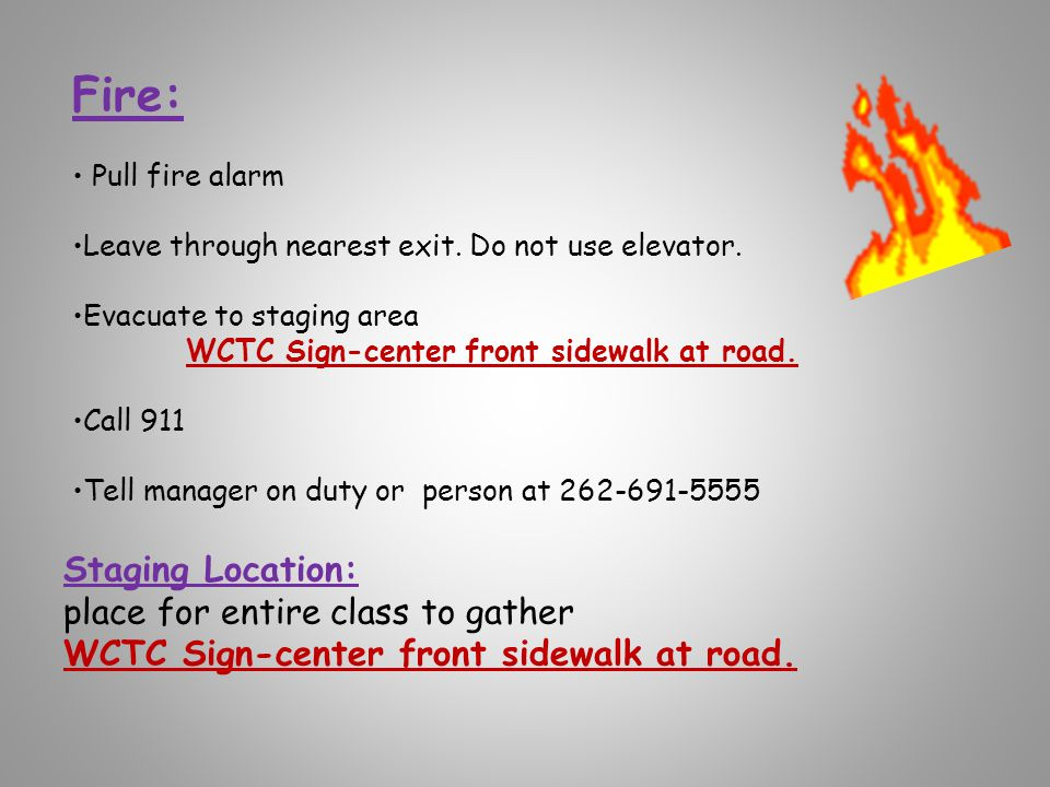 Fire: Pull fire alarm Leave through nearest exit. Do not use elevator.