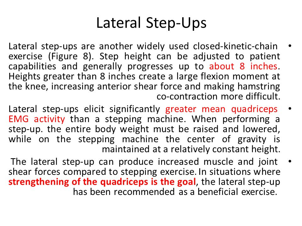 Lateral Step-Ups Lateral step-ups are another widely used closed-kinetic-chain exercise (Figure 8).