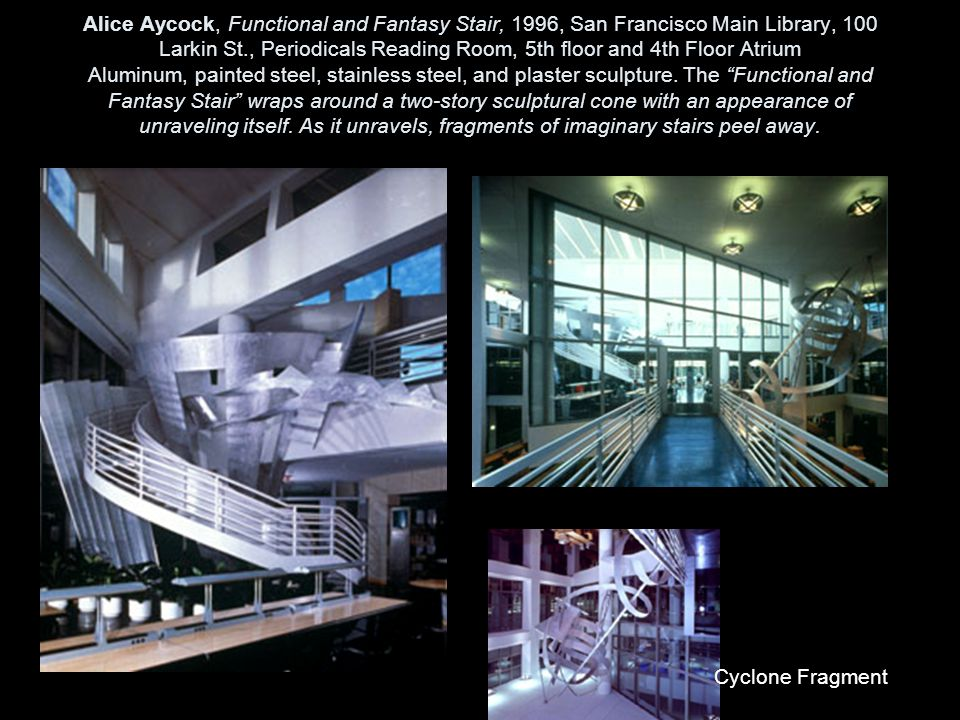 Alice Aycock, Functional and Fantasy Stair, 1996, San Francisco Main Library, 100 Larkin St., Periodicals Reading Room, 5th floor and 4th Floor Atrium Aluminum, painted steel, stainless steel, and plaster sculpture.