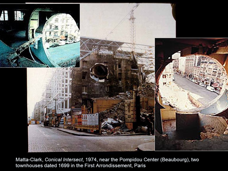 Matta-Clark, Conical Intersect, 1974, near the Pompidou Center (Beaubourg), two townhouses dated 1699 in the First Arrondissement, Paris